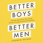 Better Boys, Better Men Lib/E: The New Masculinity That Creates Greater Courage and Emotional Resiliency Cover Image