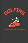 Golfing Cheaper Than Therapy: Blank Lined Journal Cover Image