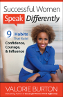 Successful Women Speak Differently: 9 Habits That Build Confidence, Courage, and Influence Cover Image