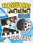 100 Easy Crosswords Puzzles Book: 100 Large Print Easy To Read Medium Level Crossword Puzzles, Cross Words Activity Puzzle book For Adults, Seniors, A Cover Image