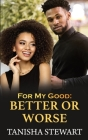 For My Good: Better or Worse Cover Image