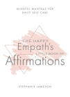 The Happy Empath's Little Book of Affirmations: Mindful Mantras for Daily Self-Care  Cover Image