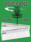 Disc Golf Score Card: 100 Sheets Golf Score Keeper, Golf Notebook, Golf Scorebook Cover Image