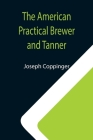 The American Practical Brewer and Tanner Cover Image
