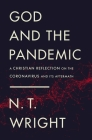 God and the Pandemic: A Christian Reflection on the Coronavirus and Its Aftermath Cover Image
