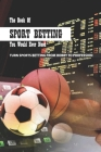 The Book Of Sport Betting You Would Ever Need: Turn Sports Betting From Hobby To Profession: Sports Betting For Dummies Cover Image