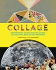 Collage: Contemporary Artists Hunt and Gather, Cut and Paste, MASH Up and Transform Cover Image