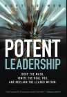 Potent Leadership: Drop the Mask, Ignite the Real You, and Reclaim the Leader Within Cover Image