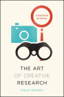 The Art of Creative Research: A Field Guide for Writers (Chicago Guides to Writing, Editing, and Publishing) Cover Image