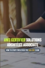 AWS Certified Solutions Architect Associate: How To Study For & Pass The SAA-C02 Exam: Aws Cloud Practitioner Practice Exam Cover Image