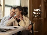 Hope, Never Fear: A Personal Portrait of the Obamas Cover Image