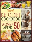 Gourmet Keto Diet Cookbook For Women After 50: 150+ Tasty Low-Carb Recipes to Reverse Aging, Burn Fat and Boost Your Metabolism. Forget Digestive Prob Cover Image