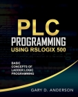 PLC Programming Using RSLogix 500: Basic Concepts of Ladder Logic Programming Cover Image