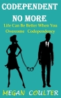 Codependent No More: Life Can Be Better When You Overcome Codependency Cover Image