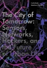 The City of Tomorrow: Sensors, Networks, Hackers, and the Future of Urban Life Cover Image