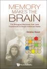 Memory Makes the Brain: The Biological Machinery That Uses Experiences to Shape Individual Brains Cover Image