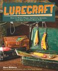 Lurecraft: How to Make Plugs, Spinners, Spoons, and Jigs to Catch More Fish Cover Image