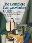 The Complete Canvasworker's Guide: How to Outfit Your Boat Using Natural or Synthetic Cloth Cover Image