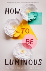 How to Be Luminous Cover Image