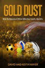 Gold Dust: How to Become A More Effective Coach, Quickly: How to become a better communicator Cover Image