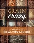 Grain Crazy: Recipes for Healthy Living Cover Image