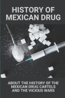 History Of Mexican Drug: About The History Of The Mexican Drug Cartels And The Vicious Wars.: Mexican Drug War 2020 Cover Image
