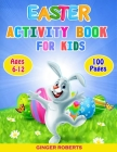 Easter Activity Book for Kids: 100 Pages of Fun! A Creative Kid Workbook Game for Learning, with Dot-to-Dot, Cut and Paste Activities, Mazes, Word Se Cover Image
