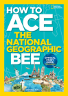 How to Ace the National Geographic Bee, Official Study Guide, Fifth Edition Cover Image