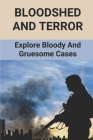 Bloodshed And Terror: Explore Bloody And Gruesome Cases: Road Of Horror Crime Cover Image