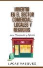 Invertir En El Sector Comercial: LOCALES Y NEGOCIOS para principiantes y expertos. Commercial investing: locals and business. DOUBLE BOOK (SPANISH VER Cover Image