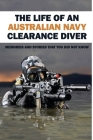 The Life Of An Australian Navy Clearance Diver: Memories And Stories That You Did Not Know: Training Of Sailors Of The Elite Of The Royal Australian N Cover Image