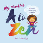 My Mindful A to Zen: 26 Well-Being Haiku for Happy Little Minds Cover Image