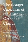 The Longer Catechism of the Eastern Orthodox Church: The Catechism of St. Philaret of Moscow Cover Image