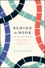 Behind the Book: Eleven Authors on Their Path to Publication (Chicago Guides to Writing, Editing, and Publishing) Cover Image