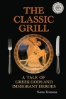 The Classic Grill - A Tale of Greek Gods and Immigrant Heroes Cover Image