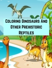 Coloring Dinosaurs And Other Prehistoric Reptiles: National Geographic Little Kids First Book Collector's Set, Animals, Dinosaurs, National Geographic Cover Image