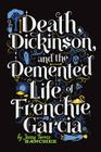 Death, Dickinson, and the Demented Life of Frenchie Garcia Cover Image