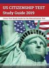 US Citizenship Test Study Guide 2019: Civics Test Study Guide for the Naturalization Test: Covers all 100 USCIS Questions and Answers Cover Image
