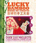 Lucky Bamboo Book of Crafts: Over 100 Projects & Ideas Celebrating Chinese Culture Cover Image