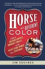 Horse Of A Different Color: A Tale of Breeding Geniuses, Dominant Females, and the Fastest Derby Winner Since Secretariat Cover Image