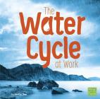 The Water Cycle at Work (Water in Our World) Cover Image