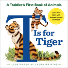 T Is for Tiger: A Toddler's First Book of Animals Cover Image