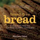 Bread-Free Bread: Amazingly Healthy Gluten-Free, Grain-Free Breads, Muffins, Cookies & More Cover Image