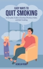 Easy Ways to Quit Smoking: A Complete Guide to Develop Effortless Habits and Quit Smoking Cover Image