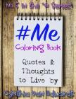 #Me #Coloring Book: #ME is Coloring Book No.5 in the Adult Coloring Book Series Celebrating Ideas to Live By (Coloring Books, Coloring Pen Cover Image