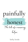 painfully honest: The Tale of a Recovering Helper Cover Image