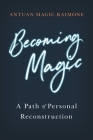 Becoming Magic: A Path of Personal Reconstruction Cover Image