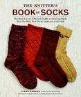 The Knitter's Book of Socks: The Yarn Lover's Ultimate Guide to Creating Socks That Fit Well, Feel Great, and Last a Lifetime Cover Image