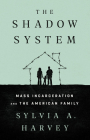 The Shadow System: Mass Incarceration and the American Family Cover Image
