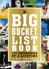 The Big Bucket List Book: 133 Experiences of a Lifetime Cover Image